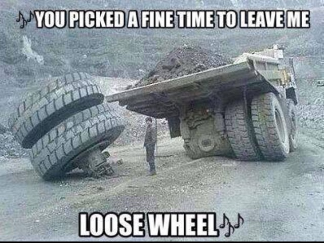 you picked a fine time to leave me loose wheel