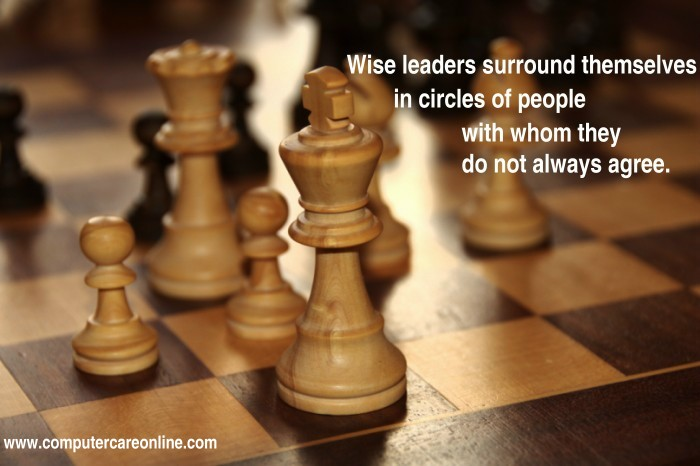 Wise leaders surround themselves in circles of people with whom they do not always agree.