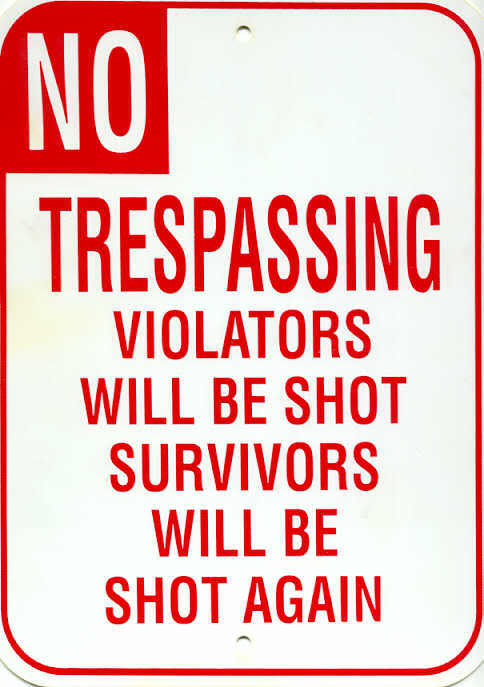 Trespassers will be shot, survivors will be shot again